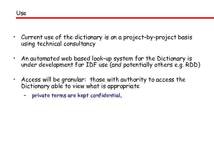 Use • Current use of the dictionary is on a project–by-project basis using technical