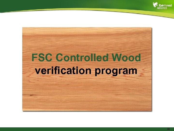 FSC Controlled Wood verification program 22