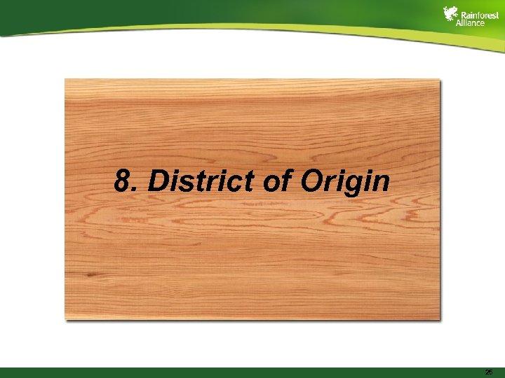 8. District of Origin 25