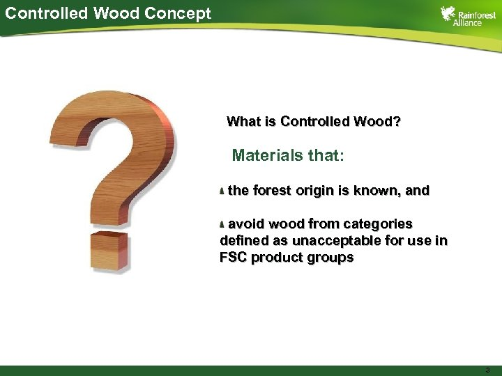 Controlled Wood Concept What is Controlled Wood? Materials that: the forest origin is known,