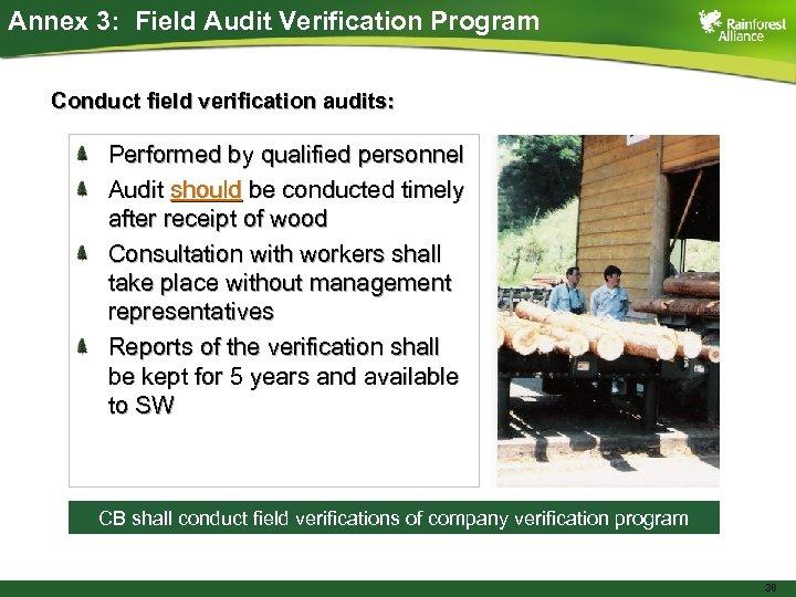 Annex 3: Field Audit Verification Program Conduct field verification audits: Performed by qualified personnel