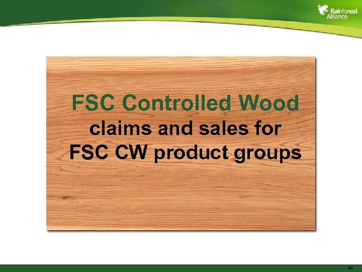 FSC Controlled Wood claims and sales for FSC CW product groups 44