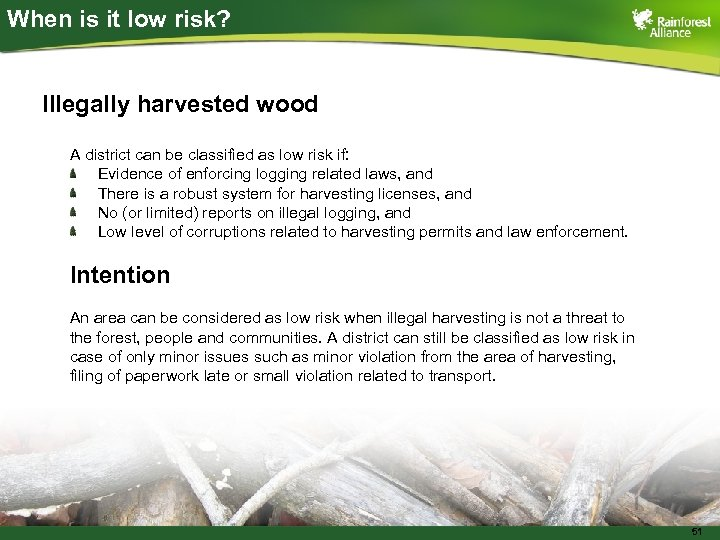 When is it low risk? Illegally harvested wood A district can be classified as