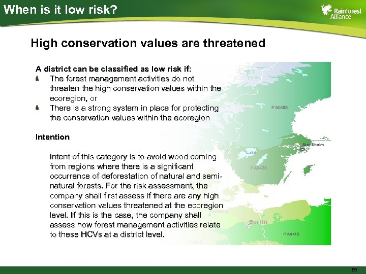 When is it low risk? High conservation values are threatened A district can be