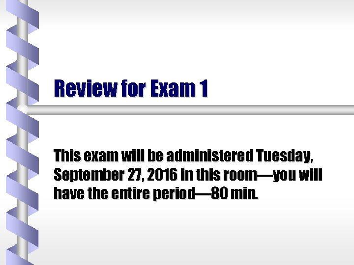 Review for Exam 1 This exam will be administered Tuesday, September 27, 2016 in