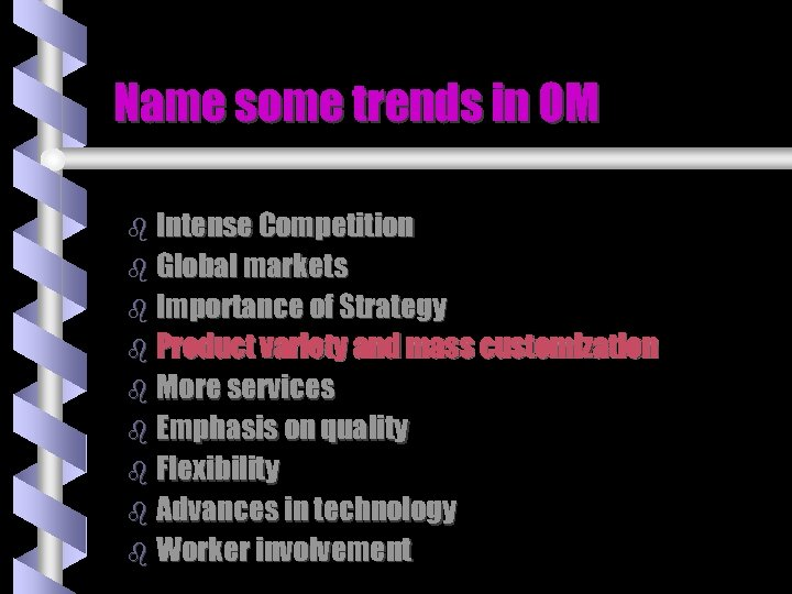 Name some trends in OM b Intense Competition b Global markets b Importance of