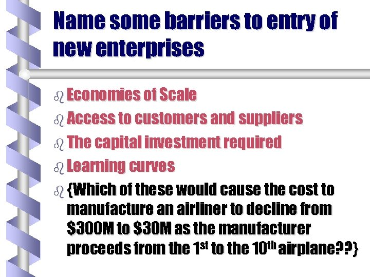 Name some barriers to entry of new enterprises b Economies of Scale b Access