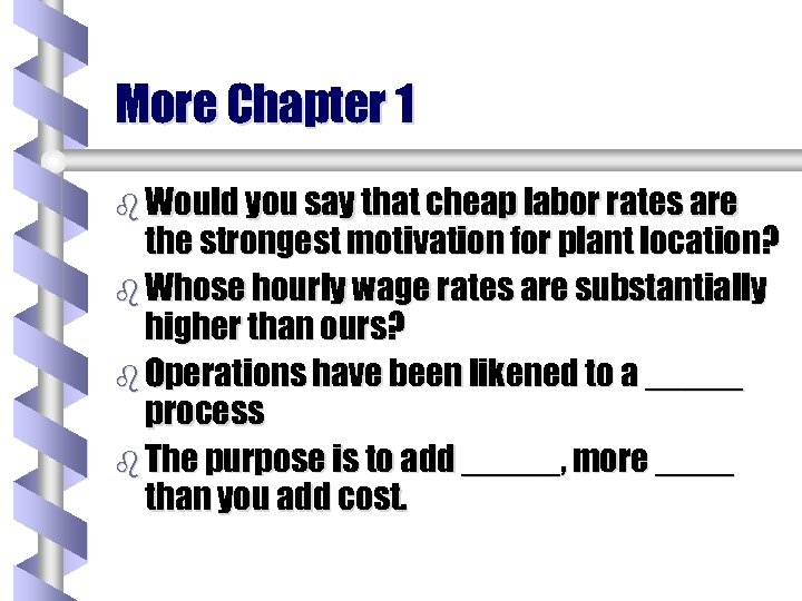 More Chapter 1 b Would you say that cheap labor rates are the strongest