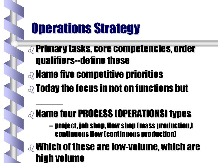 Operations Strategy b Primary tasks, core competencies, order qualifiers--define these b Name five competitive