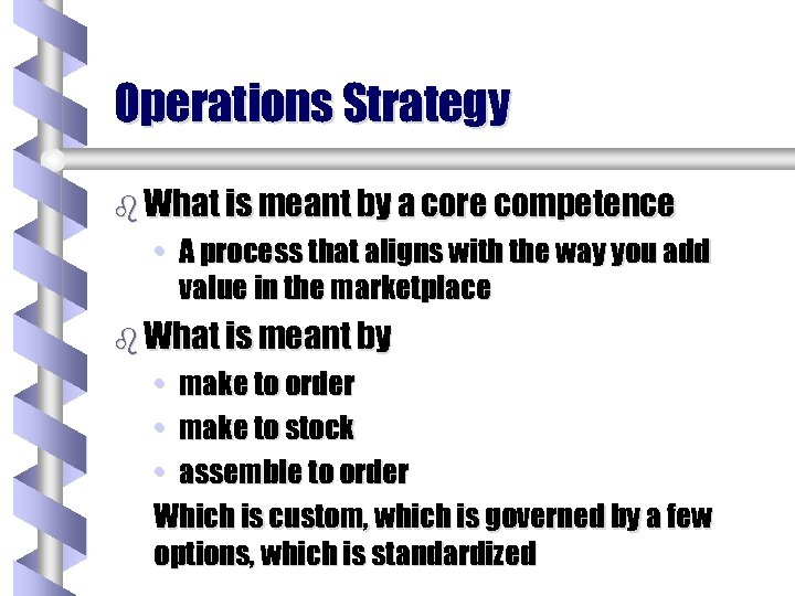 Operations Strategy b What is meant by a core competence • A process that