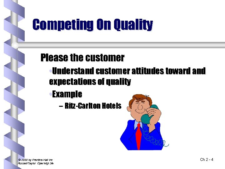 Competing On Quality Please the customer • Understand customer attitudes toward and expectations of