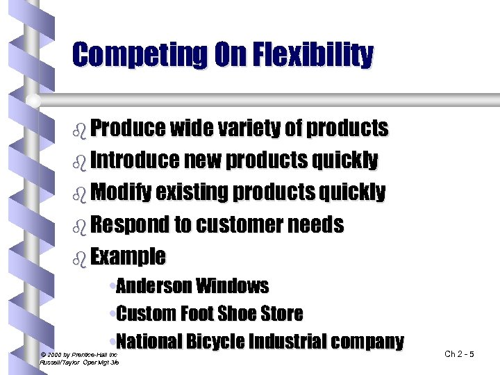 Competing On Flexibility b Produce wide variety of products b Introduce new products quickly
