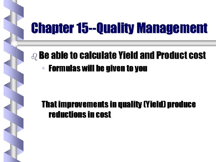Chapter 15 --Quality Management b Be able to calculate Yield and Product cost •