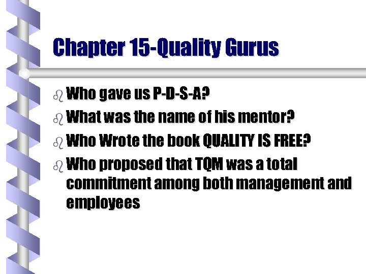 Chapter 15 -Quality Gurus b Who gave us P-D-S-A? b What was the name