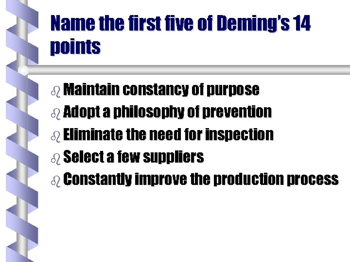 Name the first five of Deming's 14 points b Maintain constancy of purpose b