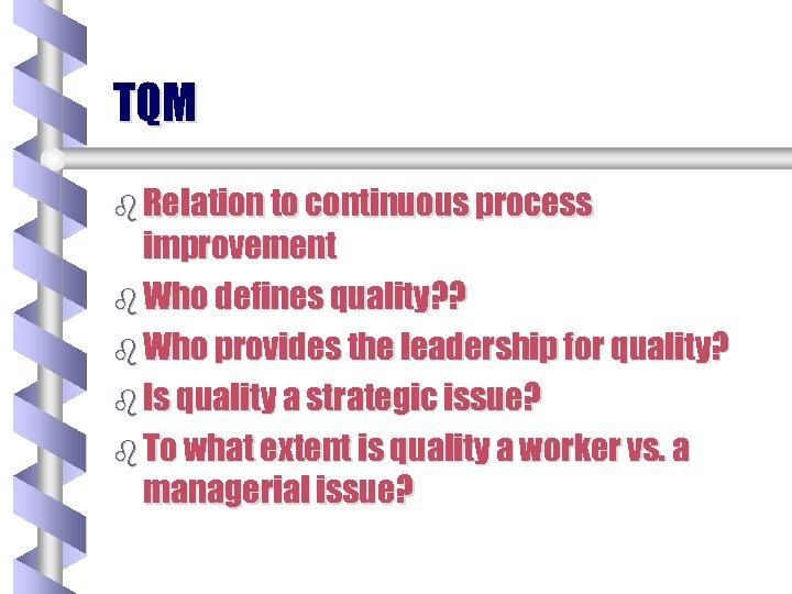 TQM b Relation to continuous process improvement b Who defines quality? ? b Who