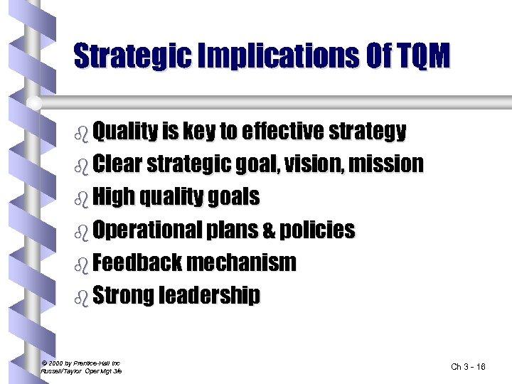 Strategic Implications Of TQM b Quality is key to effective strategy b Clear strategic