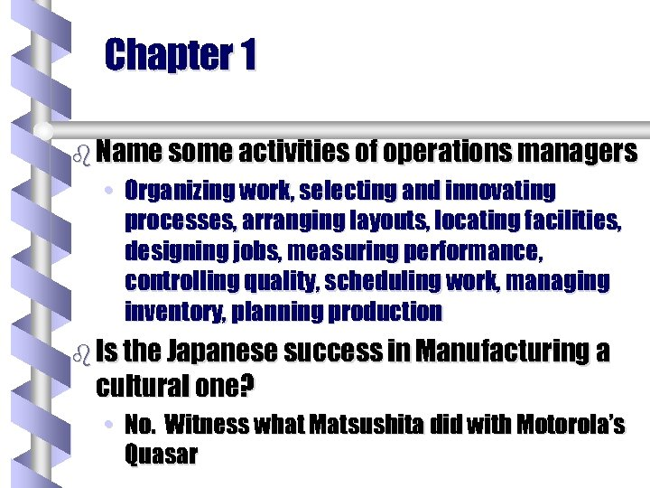 Chapter 1 b Name some activities of operations managers • Organizing work, selecting and