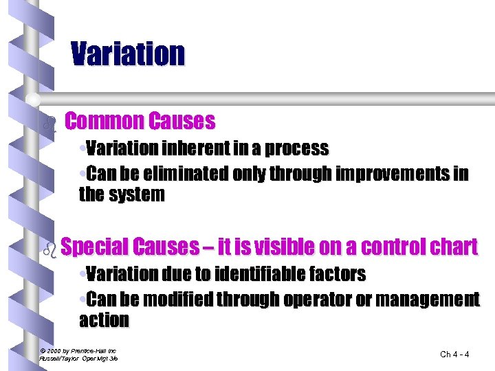 Variation b Common Causes • Variation inherent in a process • Can be eliminated