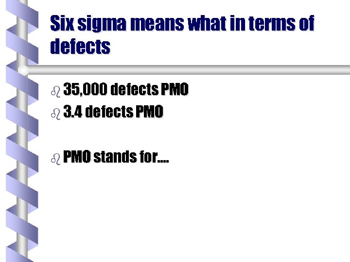 Six sigma means what in terms of defects b 35, 000 defects PMO b