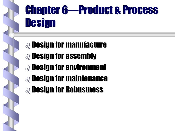 Chapter 6—Product & Process Design b Design for manufacture b Design for assembly b
