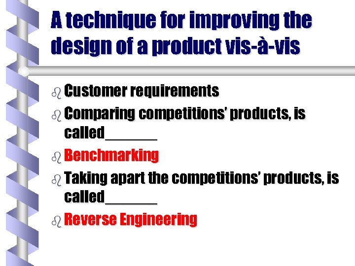 A technique for improving the design of a product vis-à-vis b Customer requirements b