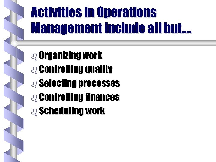 Activities in Operations Management include all but…. b Organizing work b Controlling quality b