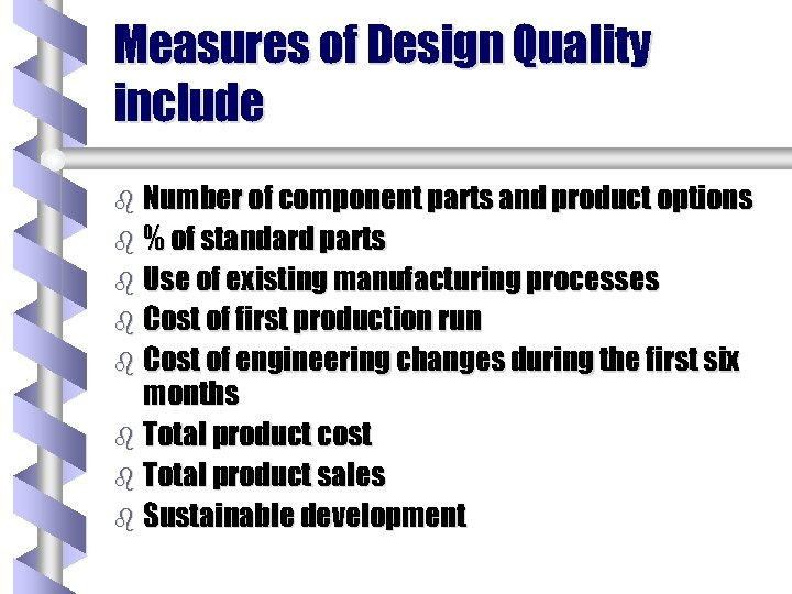 Measures of Design Quality include b Number of component parts and product options b