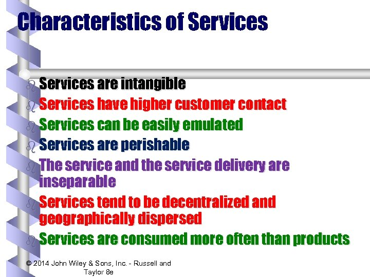 Characteristics of Services b Services are intangible b Services have higher customer contact b