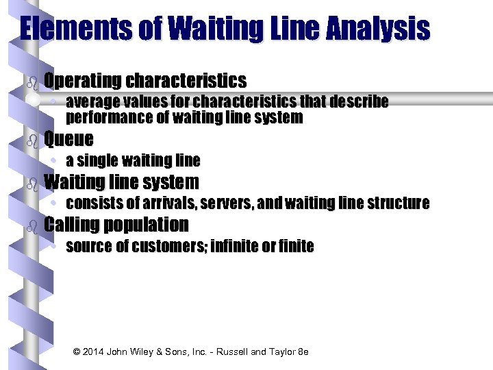 Elements of Waiting Line Analysis b Operating characteristics • average values for characteristics that