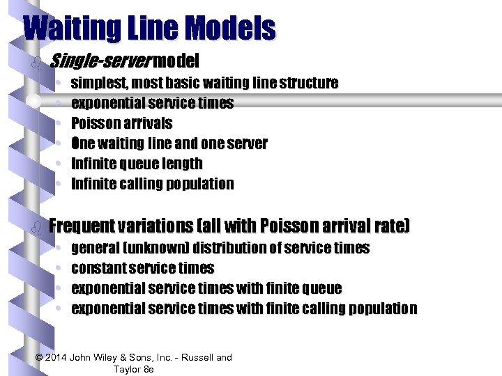 Waiting Line Models b Single-server model • • • b simplest, most basic waiting