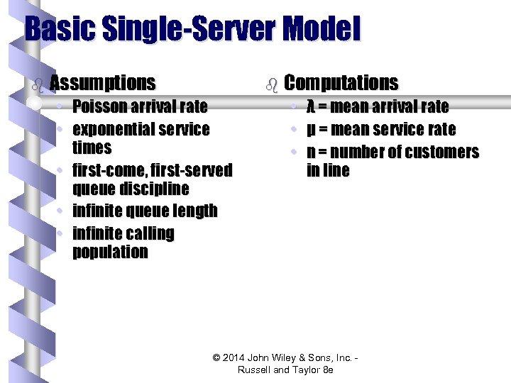 Basic Single-Server Model b Assumptions • • b Computations Poisson arrival rate exponential service