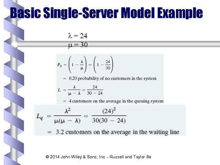 Basic Single-Server Model Example l = 24 m = 30 © 2014 John Wiley