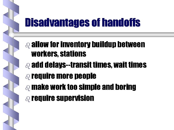 Disadvantages of handoffs b allow for inventory buildup between workers, stations b add delays--transit