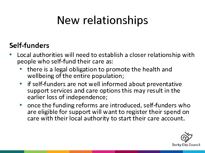 New relationships Self-funders • Local authorities will need to establish a closer relationship with