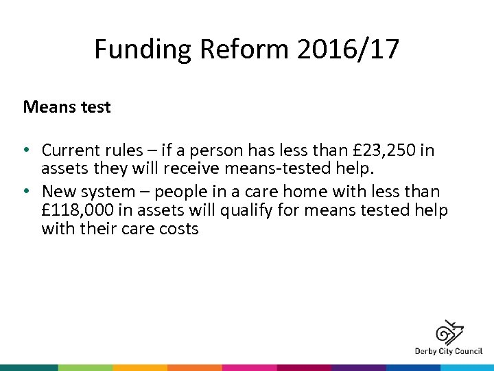 Funding Reform 2016/17 Means test • Current rules – if a person has less