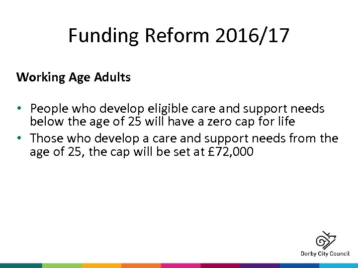 Funding Reform 2016/17 Working Age Adults • People who develop eligible care and support