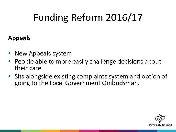 Funding Reform 2016/17 Appeals • New Appeals system • People able to more easily