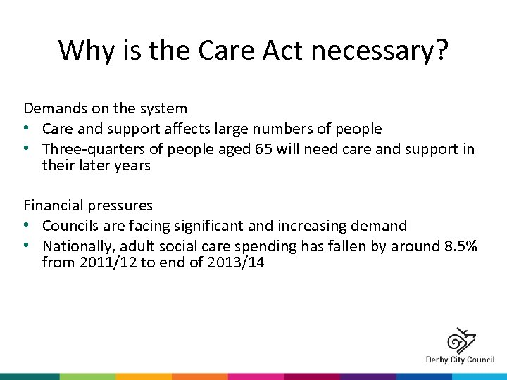 Why is the Care Act necessary? Demands on the system • Care and support