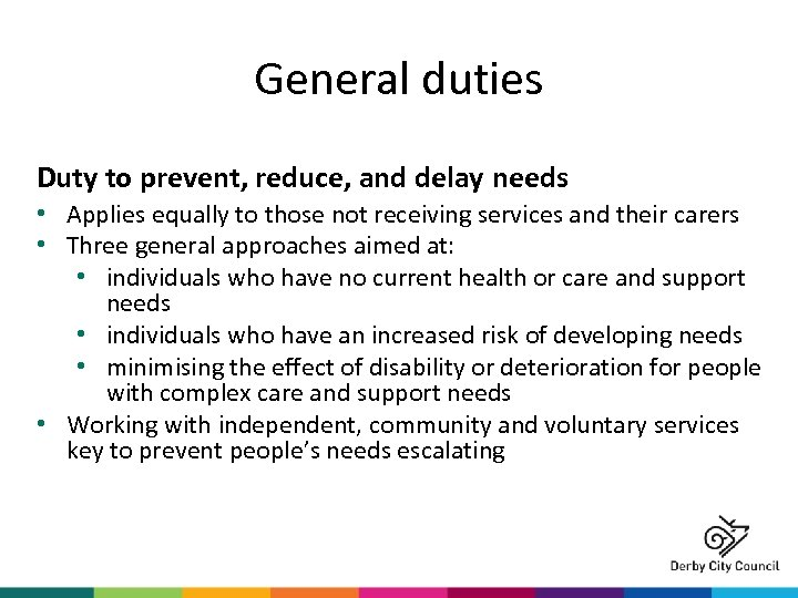 General duties Duty to prevent, reduce, and delay needs • Applies equally to those
