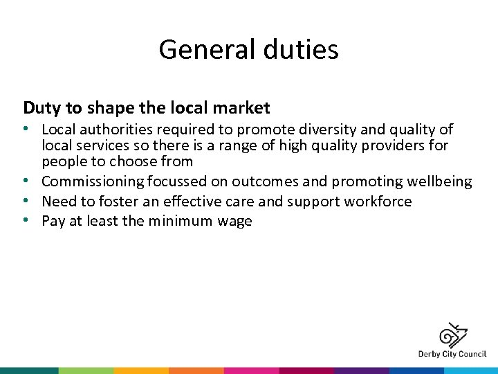 General duties Duty to shape the local market • Local authorities required to promote
