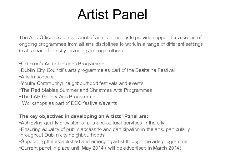 Artist Panel The Arts Office recruits a panel of artists annually to provide support