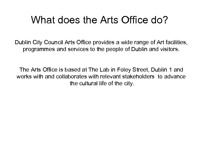 What does the Arts Office do? Dublin City Council Arts Office provides a wide