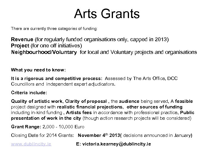 Arts Grants There are currently three categories of funding: Revenue (for regularly funded organisations