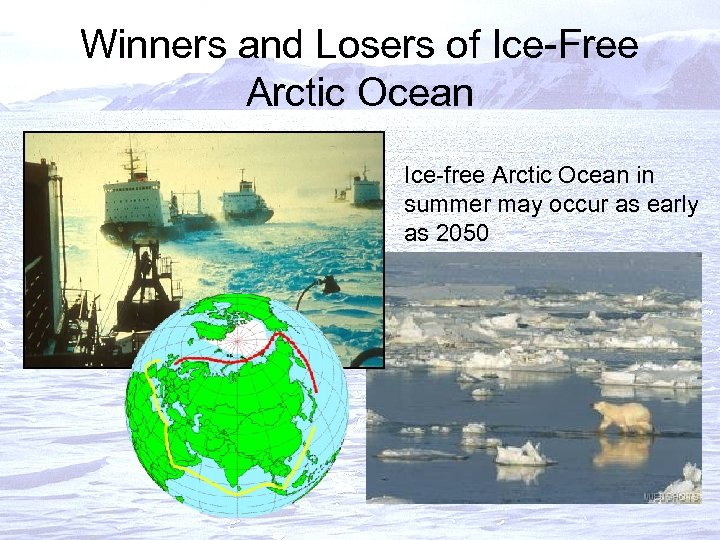 Winners and Losers of Ice-Free Arctic Ocean Ice-free Arctic Ocean in summer may occur