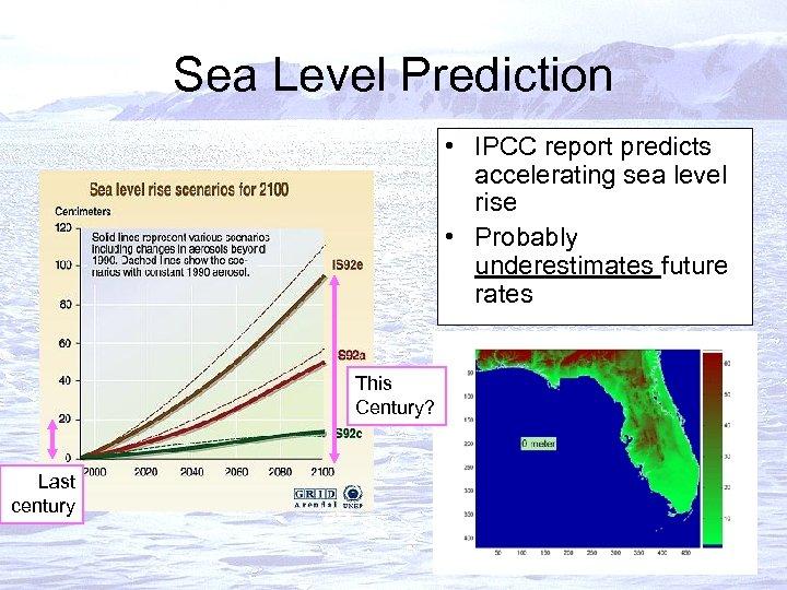 Sea Level Prediction • IPCC report predicts accelerating sea level rise • Probably underestimates