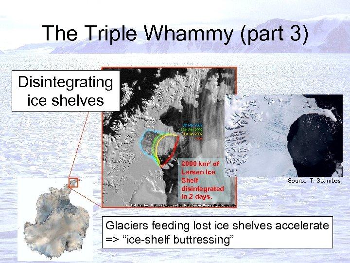 The Triple Whammy (part 3) Disintegrating ice shelves 2000 km 2 of Larsen Ice
