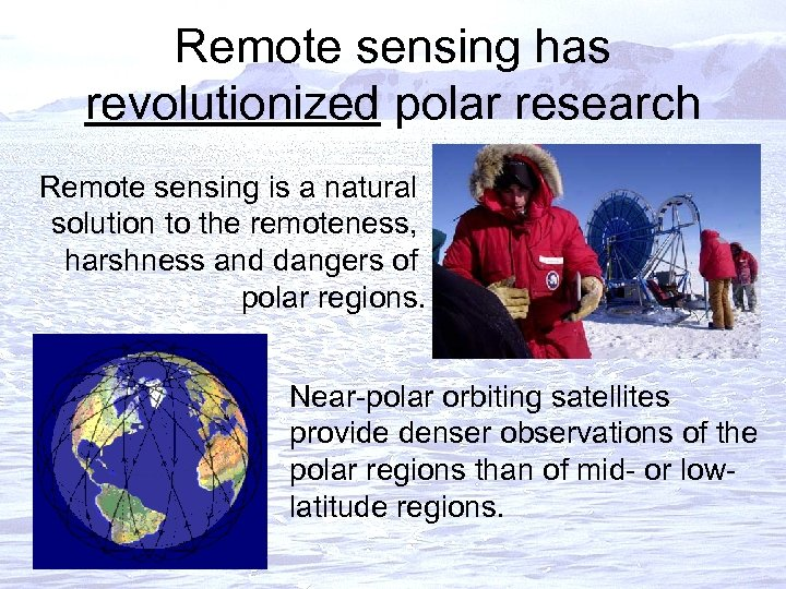 Remote sensing has revolutionized polar research Remote sensing is a natural solution to the