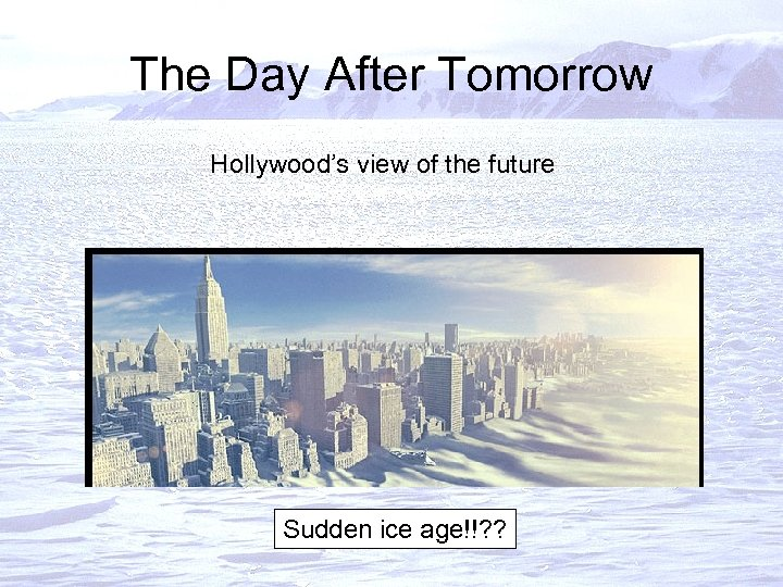 The Day After Tomorrow Hollywood's view of the future Sudden ice age!!? ?