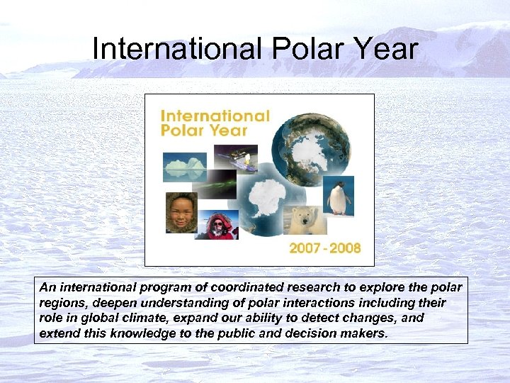 International Polar Year An international program of coordinated research to explore the polar regions,